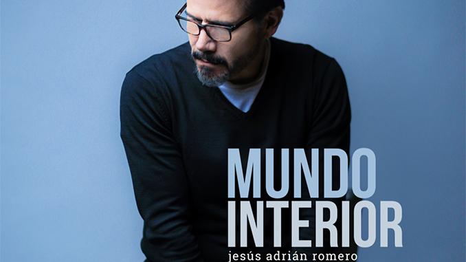 Mundo Interior Nuevo Sencillo De Jesús Adrián Romero Contexto Media Group